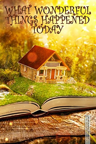 Pdf Education What Wonderful Things Happened Today: Child's Daily Gratitude Journal (Magical Storybook Writing Log for Kids)