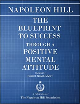 The blueprint to success through a positive mental attitude robert the blueprint to success through a positive mental attitude robert i newell 9781937641979 amazon books malvernweather Choice Image