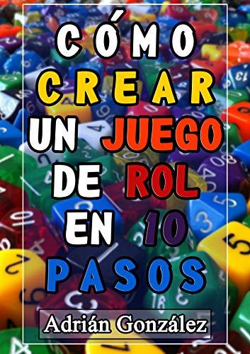 Como crear un juego de rol en diez pasos (Spanish Edition) (Juegos De Crear)