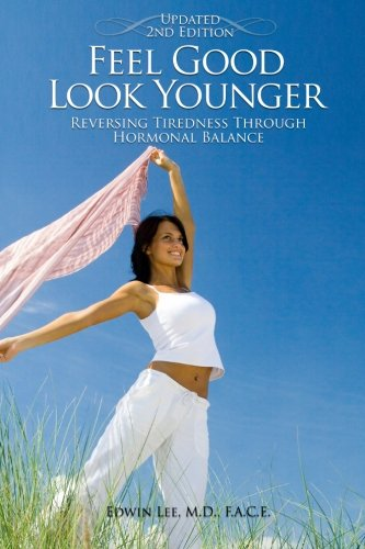 Feel Good Look Younger: Reversing Tiredness Through Hormonal Balance (Second Edition)