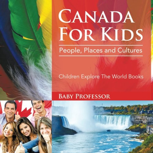 Download Canada For Kids: People, Places and Cultures - Children Explore The World Books ebook
