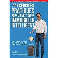 77 Exercices Pratiques pour l'Investisseur Immobilier Intelligent: La semaine des 7 dimanches se mérite...