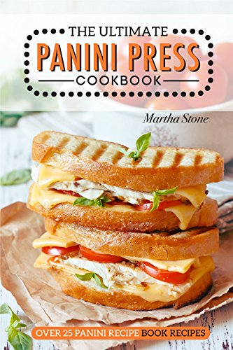 The Ultimate Panini Press Cookbook - Over 25 Panini Recipe B