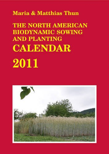 The North American Biodynamic Sowing and Planting Calendar 2011 by Floris Books