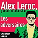 Les adversaires [The Adversaries]: Alex Leroc, journaliste Hörbuch von Christian Lause Gesprochen von: Christian Lause