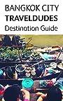 Bangkok City, Travel Dudes Destination Guidebook