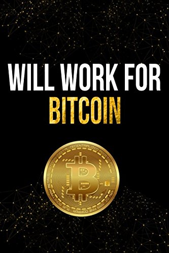Will Work For Bitcoin: Black and Gold Bitcoin Cryptocurrency Designer Notebook ePub fb2 ebook