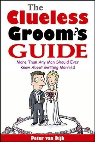 The Clueless Groom's Guide : More Than Any Man Should Ever Know ...