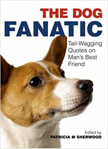 Book The Dog Fanatic: Tail-wagging Quotes on Man's Best Friend