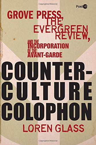 Grove Press, the Evergreen Review, and the Incorporation of the Avant-Garde (Post*45) by Brand: Stanford University Press