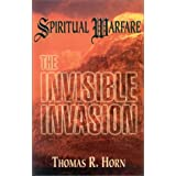 Spiritual Warfare: The Invisible Invasion by Thomas R. Horn (1998-05-04)