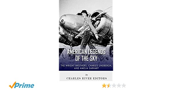 The Wright Brothers, Charles Lindbergh and Amelia Earhart: American Legends of the Sky