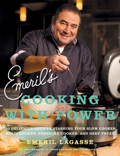 Emeril's Cooking with Power: 100 Delicious Recipes Starring Your Slow Cooker, Multi Cooker, Pressure Cooker, and Deep Fryer by Emeril Lagasse
