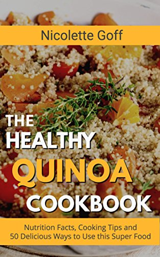 The Healthy Quinoa Cookbook: 50 Delicious Ways to Use This Super Food for a Super You!