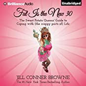 Fat Is the New 30: The Sweet Potato Queens' Guide to Coping with (the Crappy Parts of) Life | Jill Conner Browne