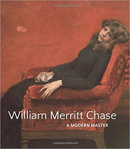 A Modern Master William Merritt Chase