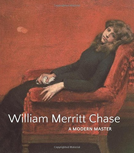 Image of William Merritt Chase: A Modern Master