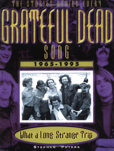 Grateful Dead What A Long Strange Trip The Stories Behind Every Song 1965 1995 Epub