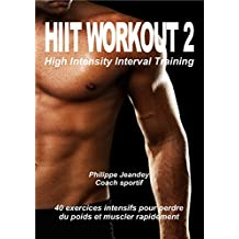 HIIT WORKOUT 2: 40 exercices intensifs pour perdre du poids et muscler rapidement (French Edition)