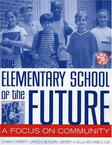 The Elementary School of the Future: A Focus on Community by Merritt Edwin T. Beaudin James A. Sells Jeffrey A. Oja Richard S. (2004-01-13) Paperback