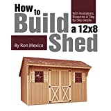 My Shed Plans: How to Build a 12 by 8 ft. Shed: with Illustrations, Drawings, Blueprints, Tutorials & Step by Step Details