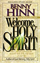 READ Welcome, Holy Spirit: How You Can Experience The Dynamic Work Of The Holy Spirit In Your Life. T.X.T