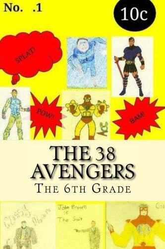 [The 38 Avengers: 38 superhero origin and episode stories from the sixth grade at Malvernprep.] (Avengers Superhero)