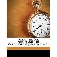 Bibliothek Der Nederlandsche Geschiedschrijvers, Volume 1