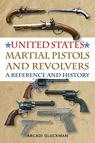 Download United States Martial Pistols and Revolvers: A Reference and History pdf