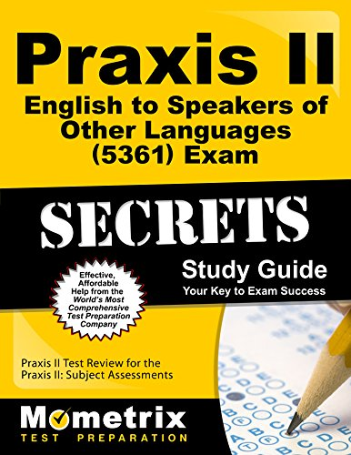 Praxis II English to Speakers of Other Languages (5361) Exam Secrets Study Guide: Praxis II Test Review for the Praxis II: Subject Assessments