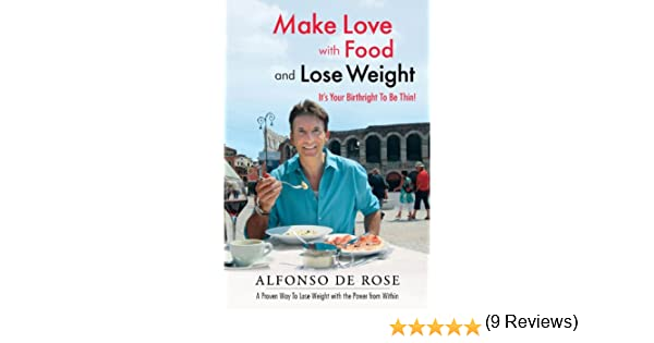 Make Love with Food and Lose Weight - Kindle edition by Alfonso De ...