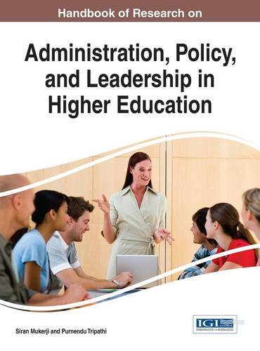 Handbook of Research on Administration, Policy, and Leadership in Higher Education (Advances in Educational Marketing, Administration, and Leadership)
