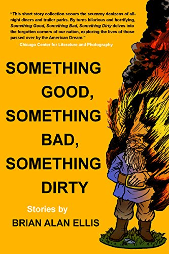 Something Good, Something Bad, Something Dirty: Stories by [Ellis, Brian Alan]