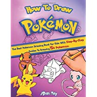 How To Draw Pokemon: The Best Pokemon Drawing Book For Kids With Step-By-Step Guides To Drawing 50 Pokemon