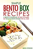 Simple Bento Box Recipes, A Bento Cookbook of Easy-to-Make: but Delicious Bento Recipes for all Ages