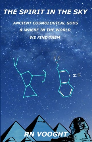 The Spirit In The Sky: Ancient Cosmological Gods & Where In The World We Find Them (Mythological or Myth-illogical?) (Volume 1)