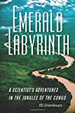 Emerald Labyrinth: A Scientists Adventures in the Jungles of the Congo