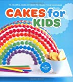 Cakes for Kids: 35 Colorful Recipes with Easy-to-Follow Tips & Techniques