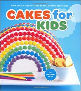 Cakes For Kids 35 Colorful Recipes With Easy To Follow Tips Techniques Matthew Mead 9780811861908 Amazon Com Books
