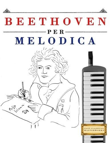Beethoven per Melodica: 10 Pezzi Facili per Melodica Libro per Principianti por Easy Classical Masterworks