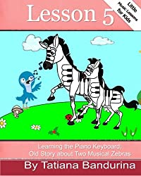 Little Music Lessons for Kids: Lesson 5 - Learning the Piano Keyboard: Old Story about Two Musical Zebras (Volume 10)