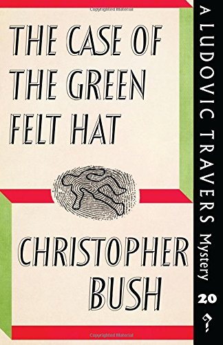 Read Online The Case of the Green Felt Hat: A Ludovic Travers Mystery (The Ludovic Travers Mysteries) PDF