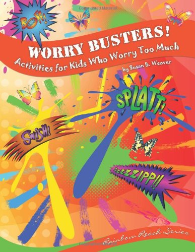 Read Online Worry Busters! Activities for Kids Who Worry Too Much (Rainbow Reach) pdf epub