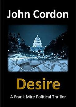 Desire: A Frank Mire Political Thriller by [Cordon, John]