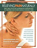 Relieving Pain Naturally: Safe and Effective Alternative Approach to Treating and Overcoming Chronic Pain
