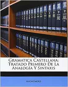 Gramatica Castellana Tratado Primero De La Analog a Y