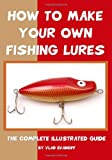 How to Make Your Own Fishing Lures, Vlad Evanoff, 1438256027