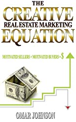 The Creative Real Estate Marketing Equation: Motivated Sellers + Motivated Buyers = $