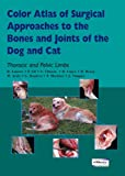 Color Atlas of Surgical Approaches to the Bones and Joints of the Dog and Cat. Thoracic and Pelvic Limbs