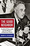 The Good Neighbor: Franklin D. Roosevelt and the Rhetoric of American Power (Rhetoric & Public Affairs), Mary E. Stuckey, 1611860997